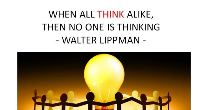 When all think alike, then no one is thinking - Walter Lippman - the danger of groupthink